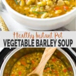 Instant Pot Vegetable Barley Soup - Cook fresh vegetables and whole barley in Instant Pot to prepare this one-pot delicious easy and healthy barley soup in about 30 mins. | #watchwhatueat#barley #barleysoup #vegan #instantpotsoup