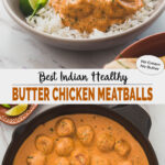 collage image of healthy butter chicken meatballs in a serving dish and cast iron skillet